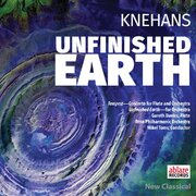 Douglas Knehans, Composer—UNFINISHED EARTH