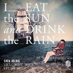 "Sven Helbig ""I Eat The Sun And Drink The Rain"""