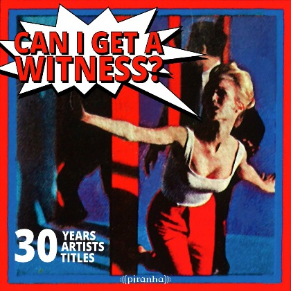 """CAN I GET A WITNESS? - 30 YEARS, 30 ARTISTS, 30 TITLES"" - Various Artists"